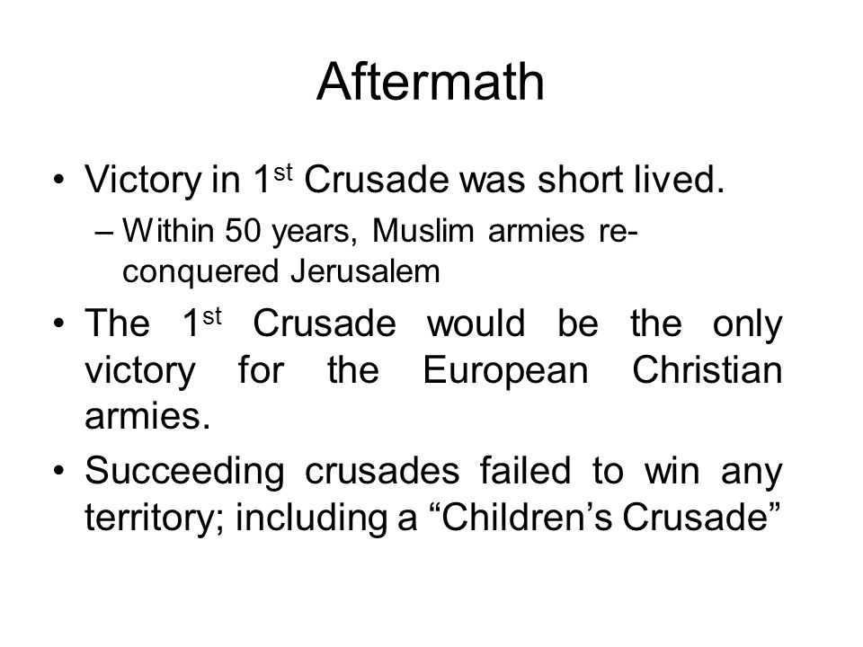 Aftermath Victory in 1st Crusade was short lived.