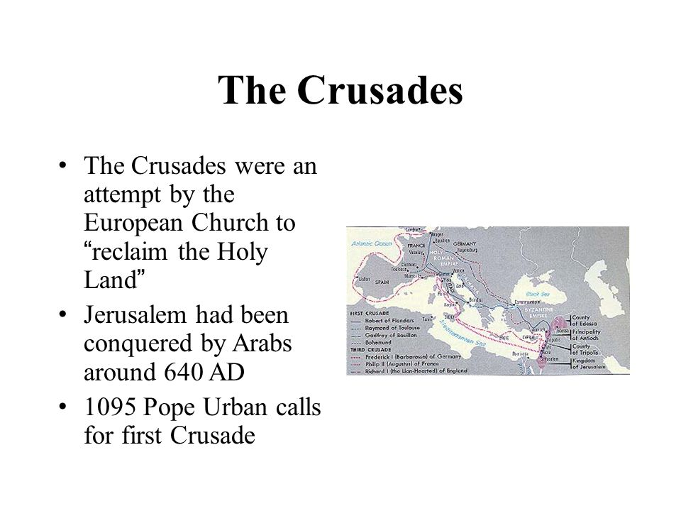 The Crusades The Crusades were an attempt by the European Church to reclaim the Holy Land Jerusalem had been conquered by Arabs around 640 AD.