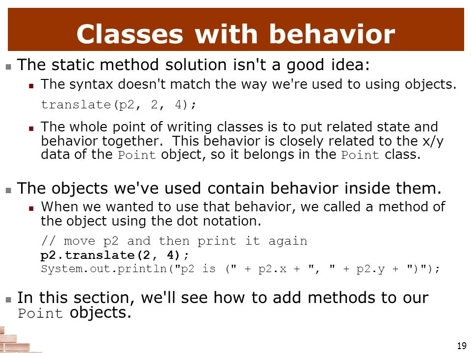 Classes with behavior The static method solution isn t a good idea: