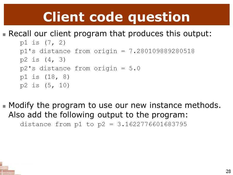 Client code question Recall our client program that produces this output: p1 is (7, 2) p1 s distance from origin =
