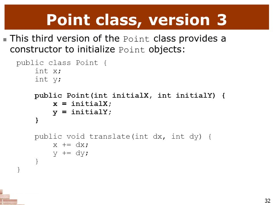Point class, version 3 This third version of the Point class provides a constructor to initialize Point objects: