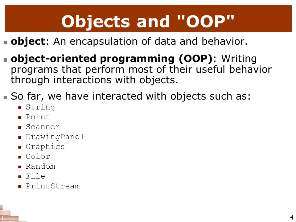 Objects and OOP object: An encapsulation of data and behavior.