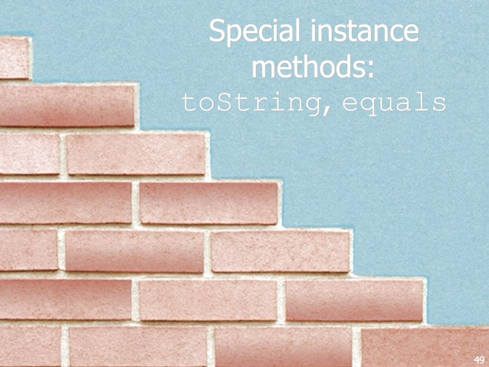 Special instance methods: toString, equals