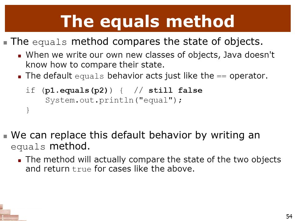 The equals method The equals method compares the state of objects.
