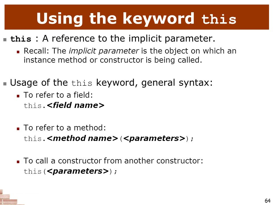Using the keyword this this : A reference to the implicit parameter.