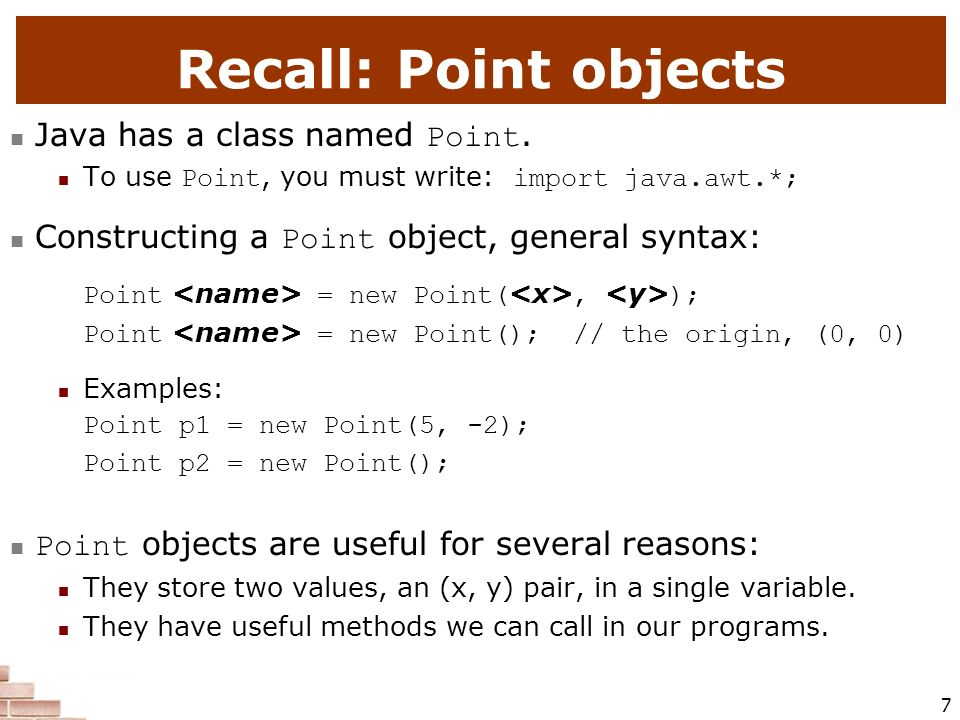 Recall: Point objects Java has a class named Point.