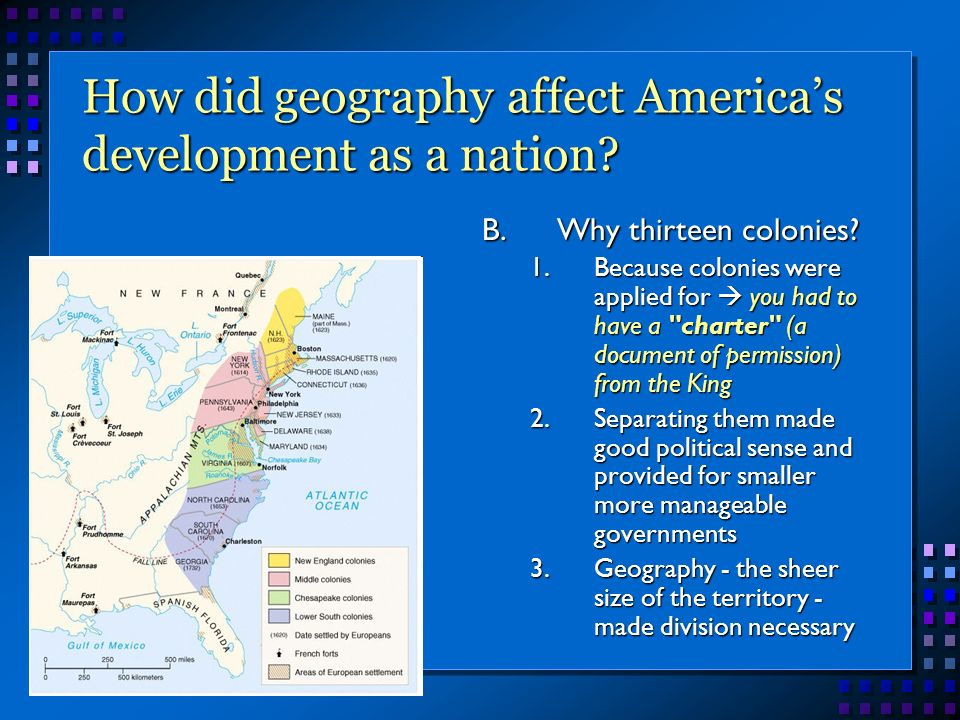 the influence of geography on colonial development Geography was the primary factor in shaping the development of the british colonies in north america throughout the course of human history, geography has always played an essential role in the migration and development of various civilizations.
