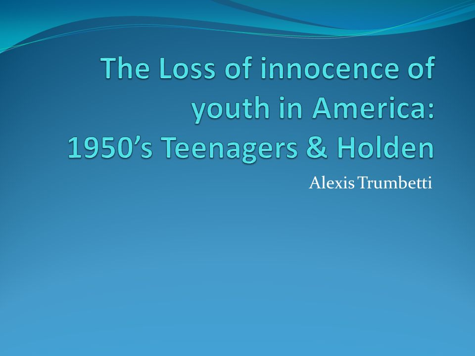 how holdens loss of innocence is Through holden's story, salinger reveals that although it is understandable to try to protect one's innocence, it is only a foolish notion even in today's world, some struggle with accepting their loss of innocence the loss of innocence can be related to taking that first sip of alcohol, or taking that first hit of marijuana.