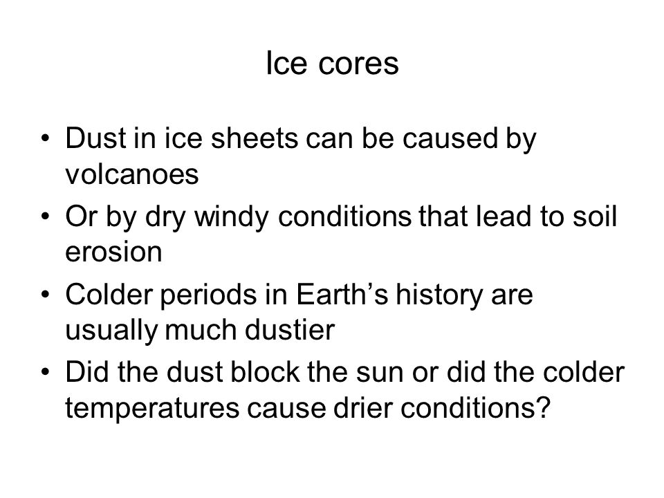 Ice cores Dust in ice sheets can be caused by volcanoes