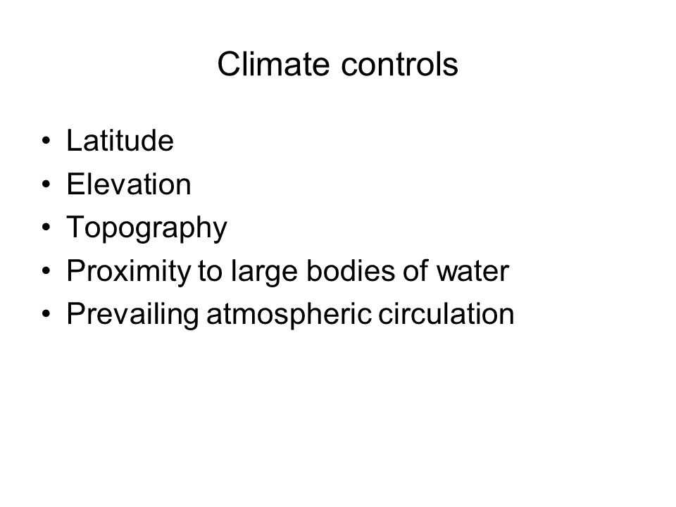 Climate controls Latitude Elevation Topography