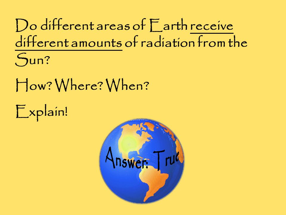 Do different areas of Earth receive different amounts of radiation from the Sun