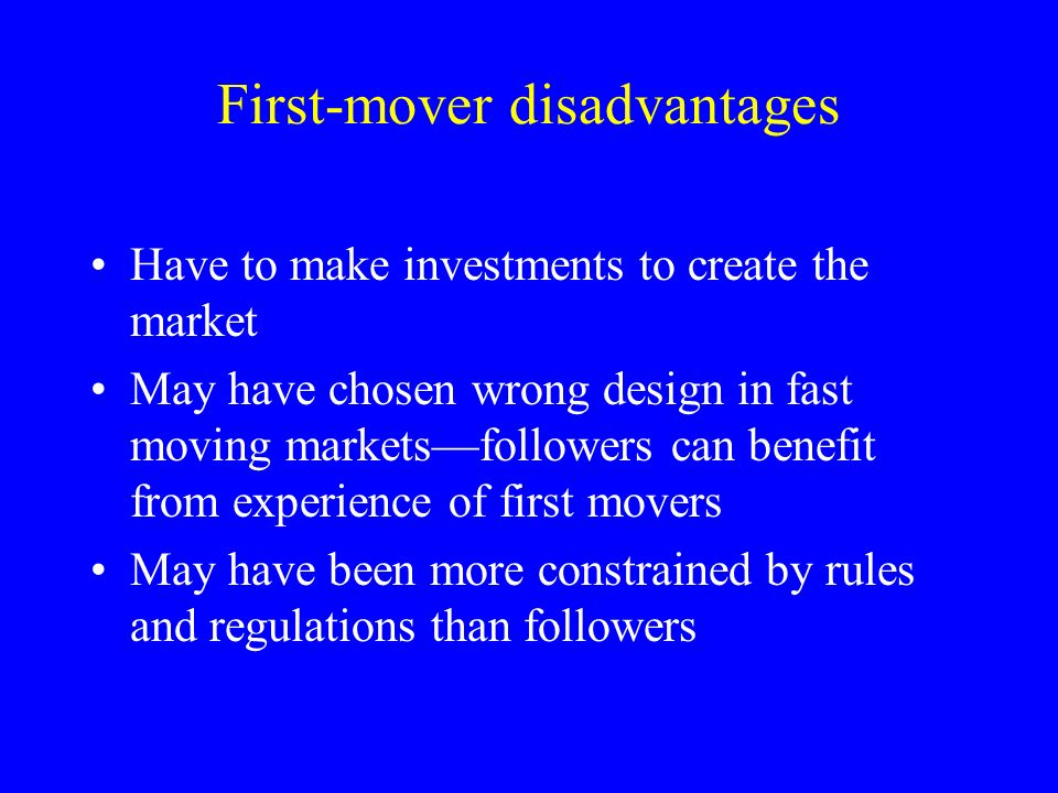 first mover disadvantage A market participant has first-mover advantage if it is the first entrant and gains a competitive advantage  first-mover advantages are typically the result of two.