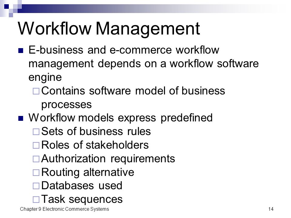 Workflow Management E-business and e-commerce workflow management depends on a workflow software engine.