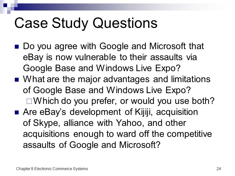Case Study Questions Do you agree with Google and Microsoft that eBay is now vulnerable to their assaults via Google Base and Windows Live Expo
