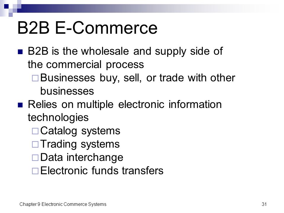 B2B E-Commerce B2B is the wholesale and supply side of the commercial process. Businesses buy, sell, or trade with other businesses.