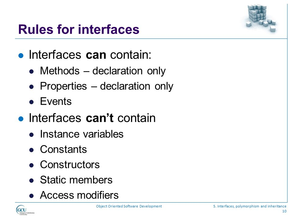 Rules for interfaces Interfaces can contain: Interfaces can't contain