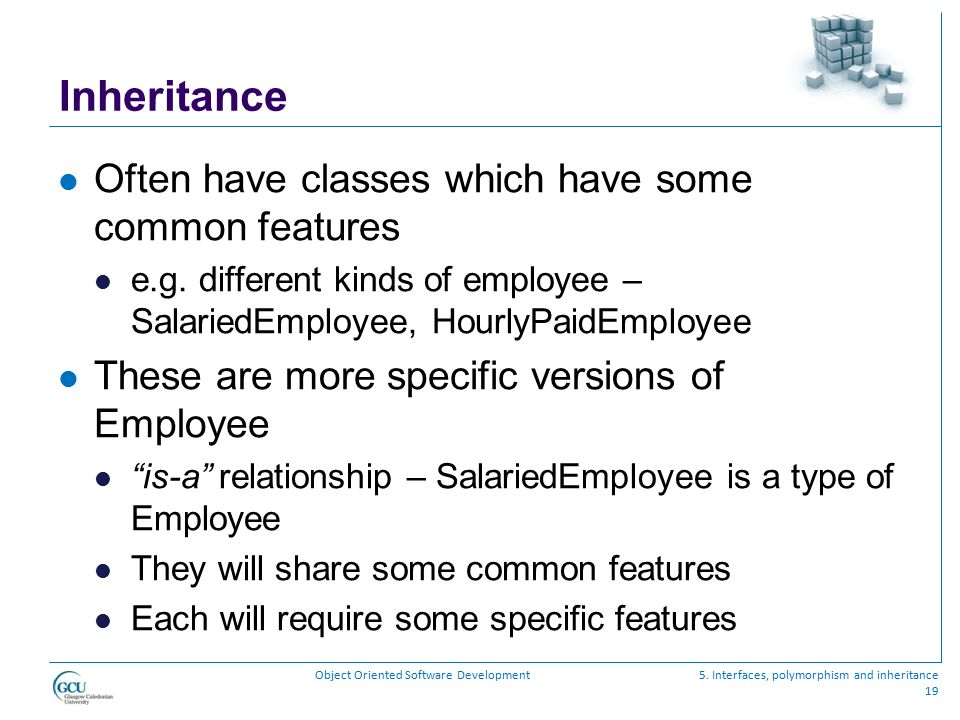 Inheritance Often have classes which have some common features