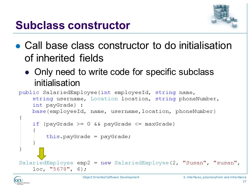 Subclass constructor Call base class constructor to do initialisation of inherited fields.