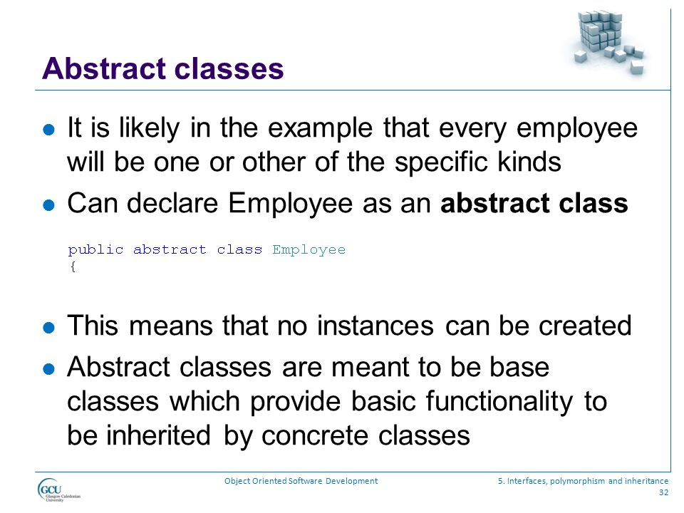 Abstract classes It is likely in the example that every employee will be one or other of the specific kinds.