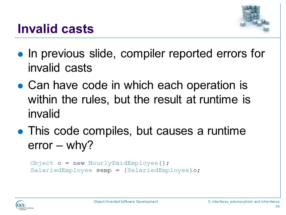 Invalid casts In previous slide, compiler reported errors for invalid casts.