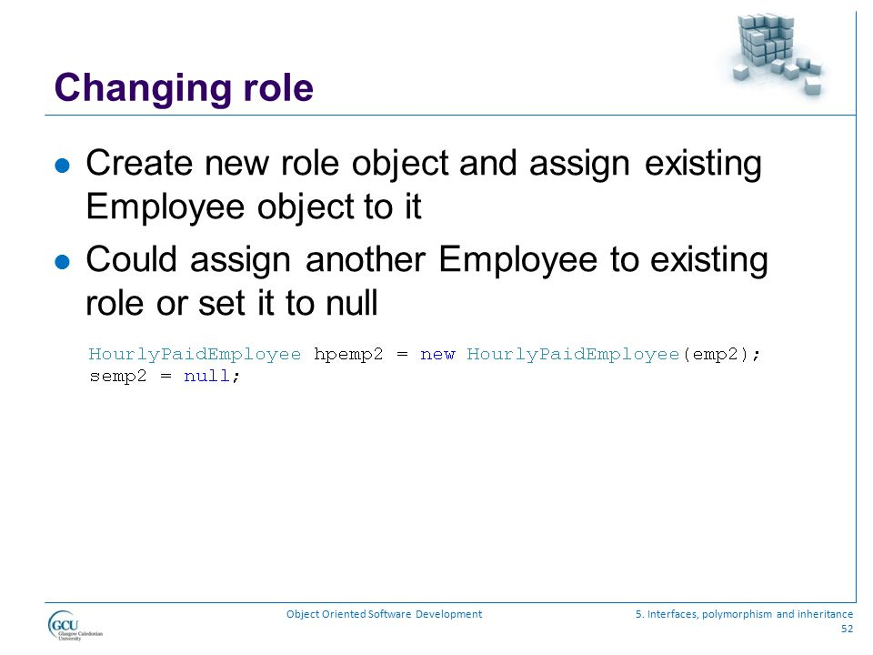 Changing role Create new role object and assign existing Employee object to it. Could assign another Employee to existing role or set it to null.