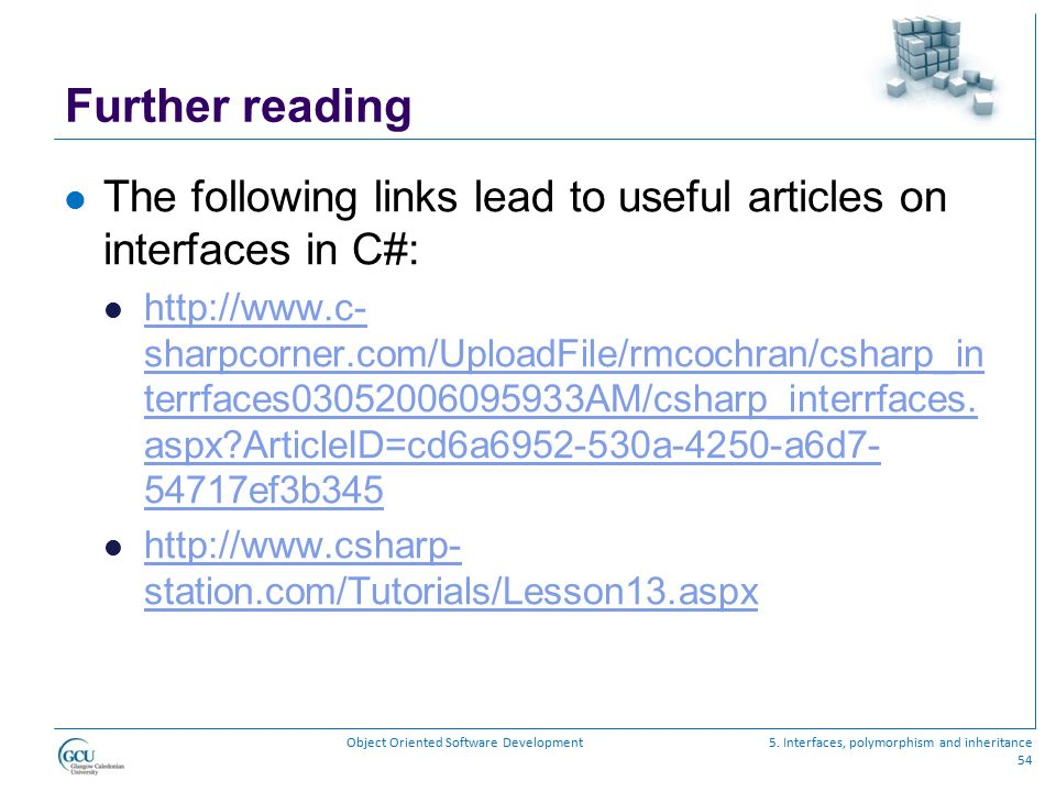 Further reading The following links lead to useful articles on interfaces in C#: