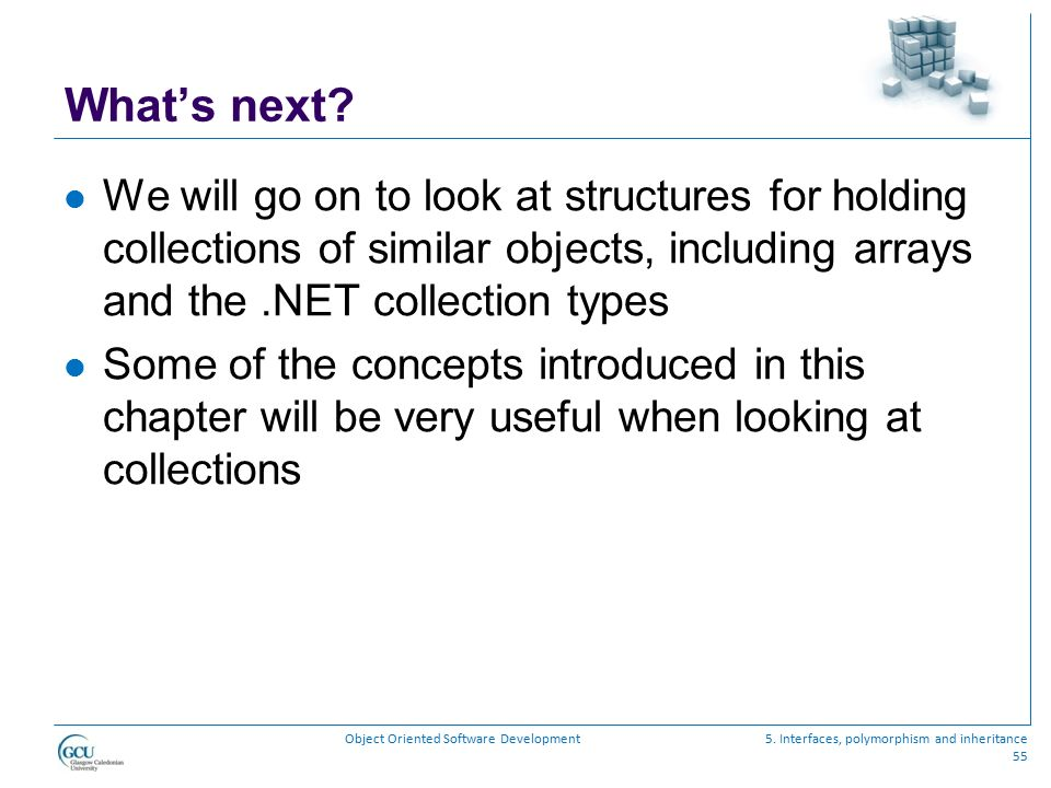 What's next We will go on to look at structures for holding collections of similar objects, including arrays and the .NET collection types.