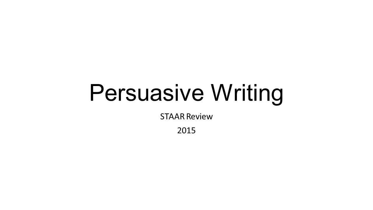 persuasive writing staar review ppt video online  1 persuasive writing staar review 2015