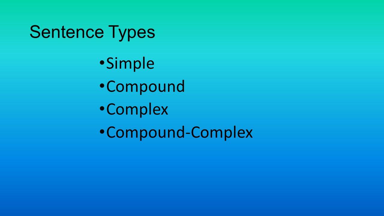1 sentence types simple compound complex compound complex