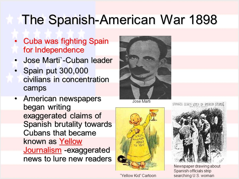 yellow journalism essay spanish american war Yellow journalism is sensationalism (which is now so common that it's just called journalism) and it's pretty much taking a rumor and presenting it as fact so, there was a rumor that the spanish blew up a ship soooo yellow journalism caused such an uproar that the american people forced the government into war.