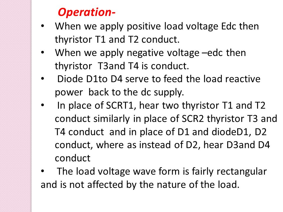 Operation- When we apply positive load voltage Edc then thyristor T1 and T2 conduct.