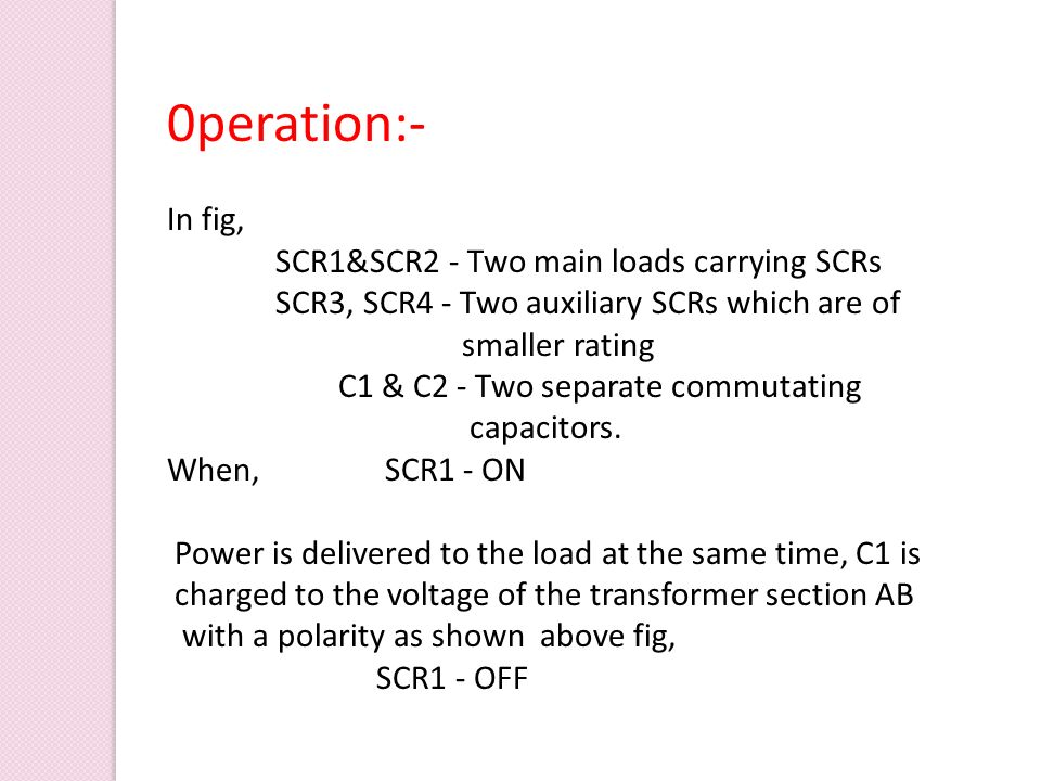 0peration:- In fig, SCR1&SCR2 - Two main loads carrying SCRs