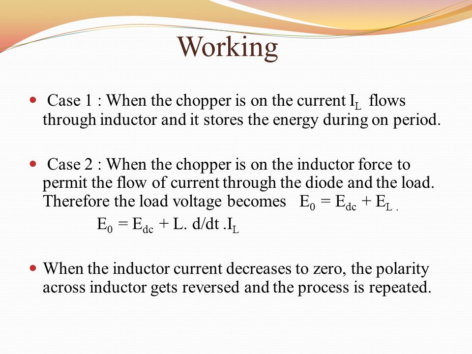Working Case 1 : When the chopper is on the current IL flows through inductor and it stores the energy during on period.