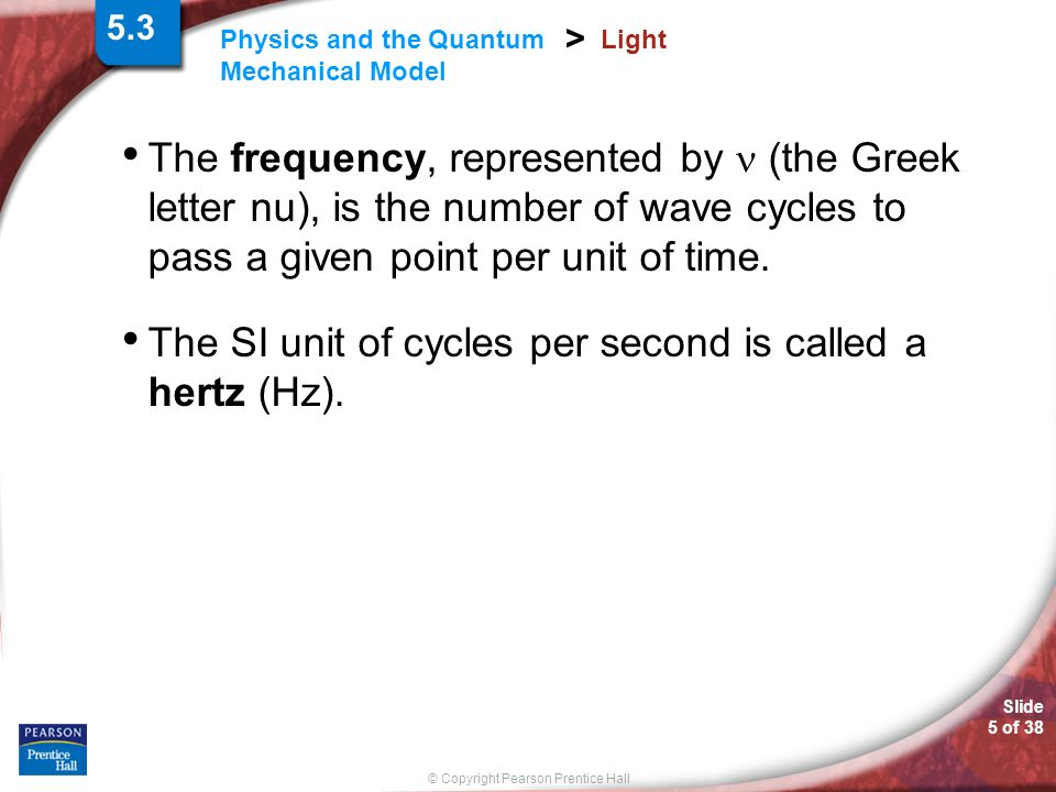 The SI unit of cycles per second is called a hertz (Hz).