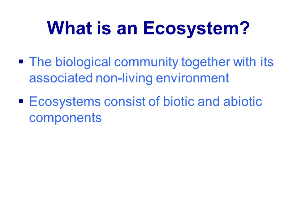 What is an Ecosystem The biological community together with its associated non-living environment.