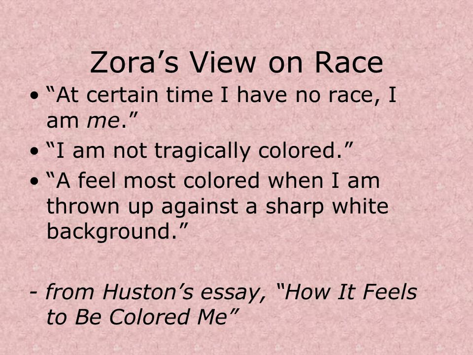 critical analysis how it feels to be colored me by zora neale hurston In how it feels to be colored me, author zora neale hurston recounts how her family's move from eatonville, florida to jacksonville, florida affected her sense of self and identity.