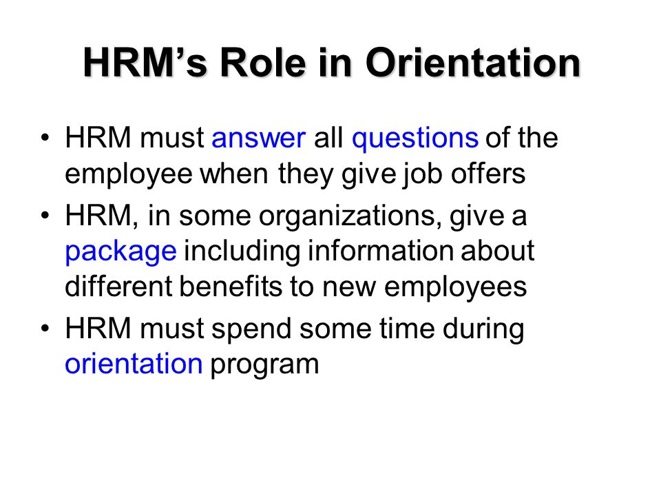 orientation program by hrm A well-designed, methodical orientation program lays the foundation for an employee's career, provides information that helps employees adapt faster.