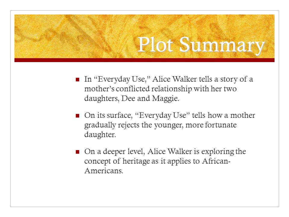 everyday use summary by alice Everyday use defining african-american heritage plot summary in everyday use, alice walker tells a story of a mother s conflicted relationship with her.
