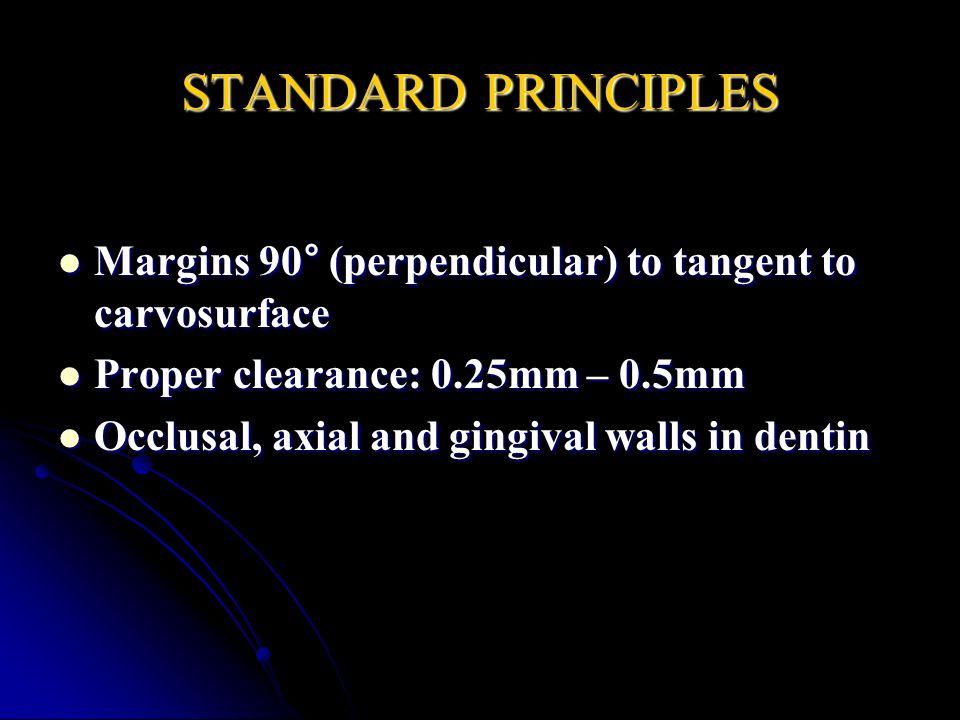 STANDARD PRINCIPLES Margins 90° (perpendicular) to tangent to carvosurface. Proper clearance: 0.25mm – 0.5mm.