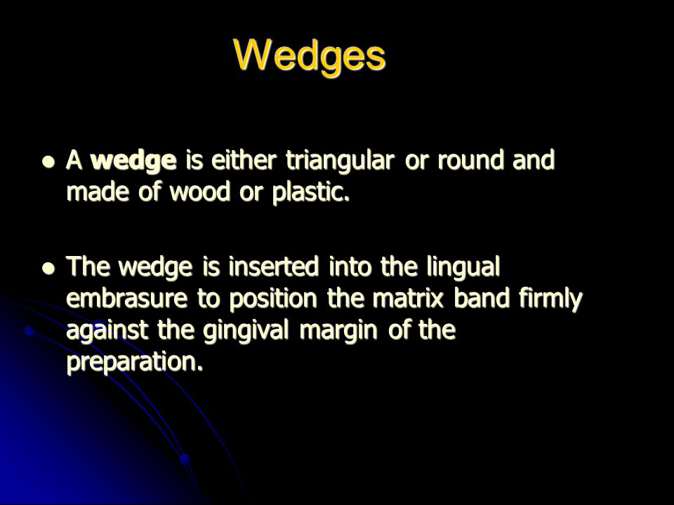 Wedges A wedge is either triangular or round and made of wood or plastic.