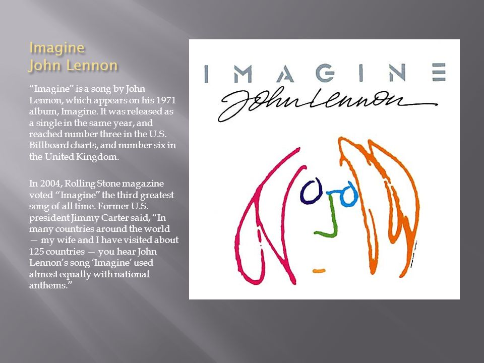 john lennon s song imagine uniting us 'imagine': john's and yoko's hymn to progressive utopia by bruce w davidson for the last 15 years, i have been making good educational use of lennon's famous song imagine the song asks us to imagine there's no heaven.