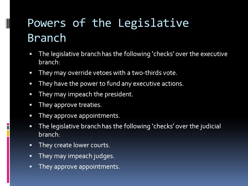 legislative branch powers Legislative oversight of executive branch functions approval of state budgets and  all 50 state governors have the power to veto whole legislative measures.