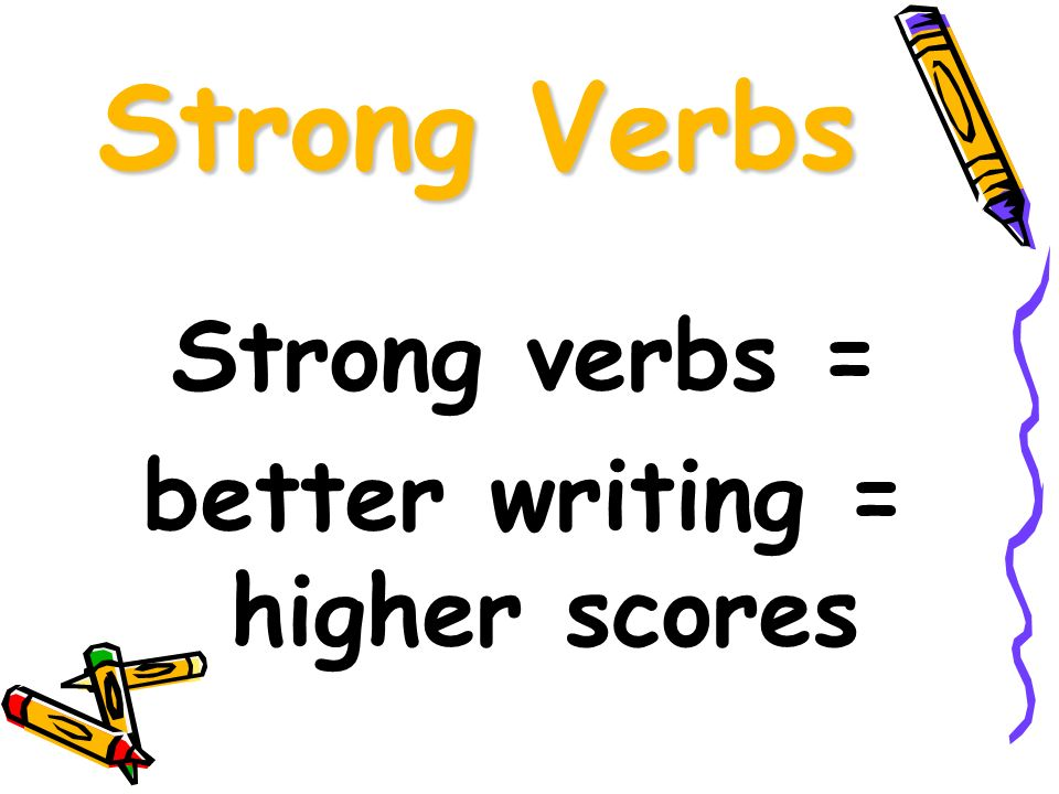 strong verbs for writing Follow these rules for stronger writing by: cultivate the use of strong verbs and concrete nouns they are the most powerful tools in a writer's arsenal.