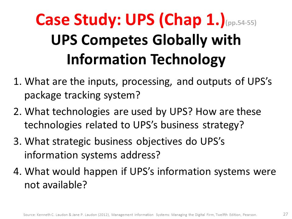 what strategic business objective do ups information systems address By using ups information system all raw data from bar code scan can be processed and organized to produce into meaningful information such as the data of parcel or packaging such as name of the receiver, weight of parcel, type of parcel and so on 3 what strategic business objectives do.