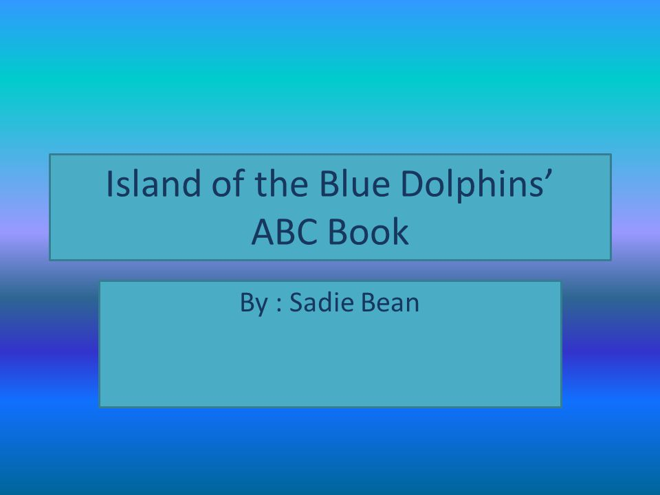 Island Of The Blue Dolphins Abc Book Ppt Video Online Download