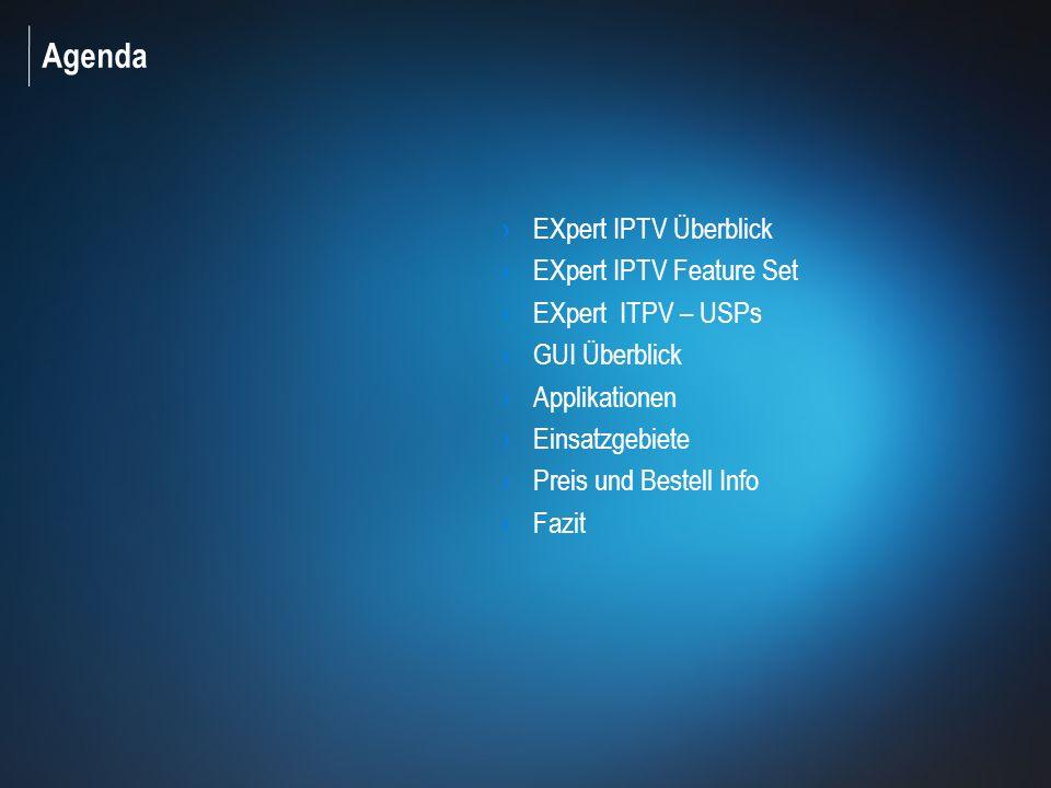 Agenda EXpert IPTV Überblick EXpert IPTV Feature Set