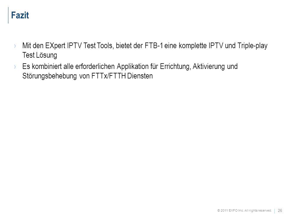 Fazit Mit den EXpert IPTV Test Tools, bietet der FTB-1 eine komplette IPTV und Triple-play Test Lösung.