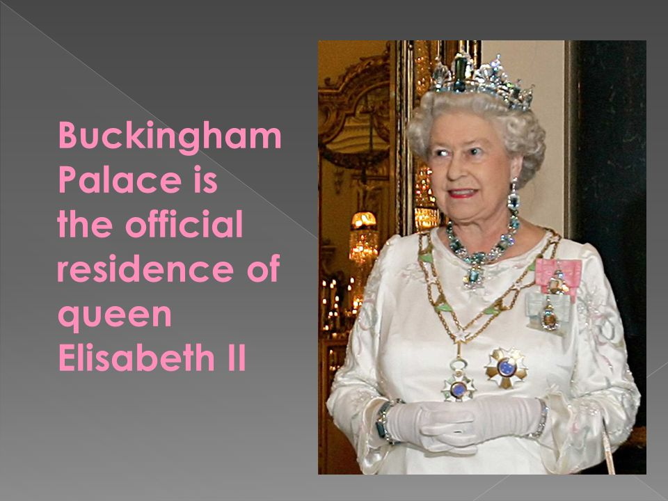 Buckingham Palace is the official residence of queen Elisabeth II