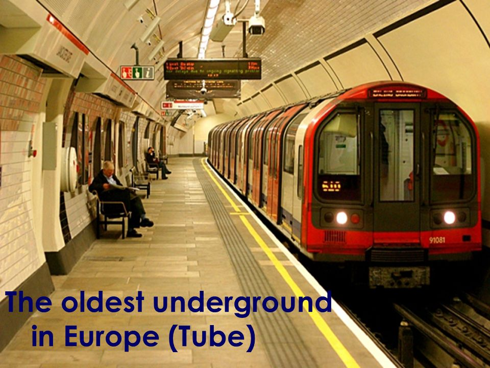 The oldest underground in Europe (Tube)