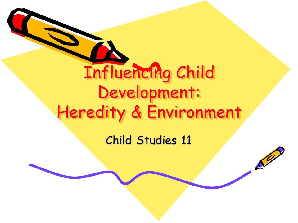 explain how heredity and the enviroment influence human development Gene-environment interaction and how that connection may influence human disease  could cause or contribute to the child's development of the.